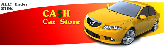 Cash Car Store -- Your Home For Cash Cars, Trucks, SUVs and Vans